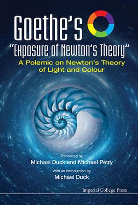 Goethe's Exposure Of Newton's Theory: A Polemic On Newton' (BOK)
