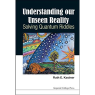 Understanding Our Unseen Reality: Solving Quantum Riddles (BOK)