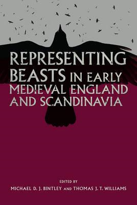 Representing Beasts in Early Medieval England and Scandinavi (BOK)