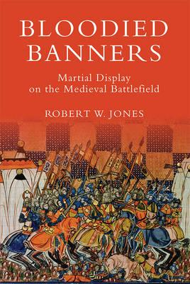 Bloodied Banners: Martial Display on the Medieval Battlefiel (BOK)