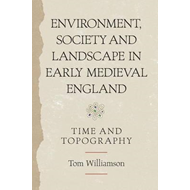 Environment, Society and Landscape in Early Medieval England (BOK)