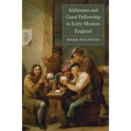 Alehouses and Good Fellowship in Early Modern England (BOK)