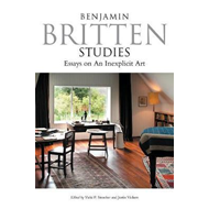 Benjamin Britten Studies: Essays on An Inexplicit Art (BOK)
