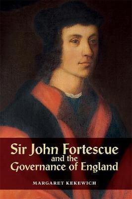Sir John Fortescue and the Governance of England (BOK)