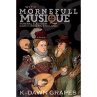 With Mornefull Musique: Funeral Elegies in Early Modern Engl (BOK)