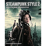 Steampunk Style 2: Goggles, Gas Masks and Aviator Styles (BOK)
