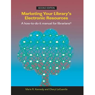 Marketing Your Library's Electronic Resources, 2nd Edition (BOK)