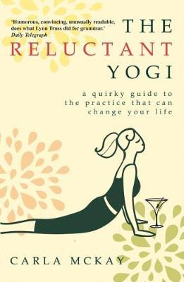 The Reluctant Yogi: A quirky guide to the practice that can change your life (BOK)