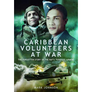 Caribbean Volunteers at War: The Forgotten Story of the RAF's 'Tuskegee Airmen' (BOK)