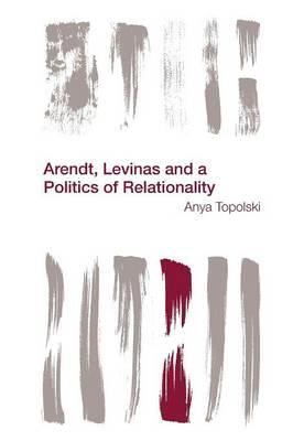 Arendt, Levinas and a Politics of Relationality (BOK)
