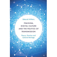 Feminism, Digital Culture and the Politics of Transmission (BOK)