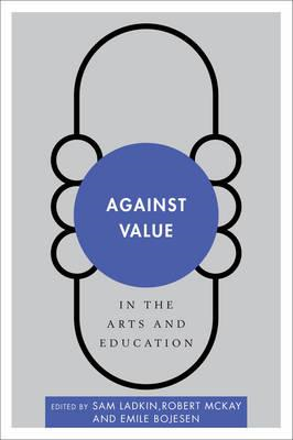 Against Value in the Arts and Education (BOK)