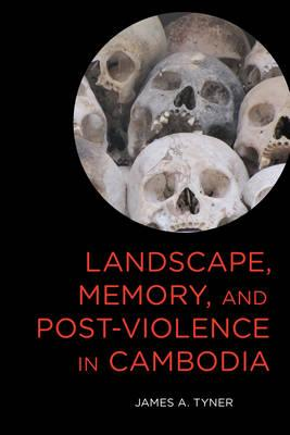 Landscape, Memory, and Post-Violence in Cambodia (BOK)