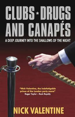 Clubs, Drugs & Canapes: A Deep Journey into the Shallows of the Night (BOK)
