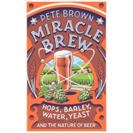 Miracle Brew: Hops, Barley, Water, Yeast and the Nature of B (BOK)