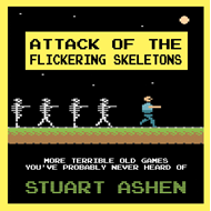 Attack of the Flickering Skeletons: More Terrible Old Games (BOK)