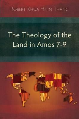 The Theology of the Land in Amos 7-9 (BOK)