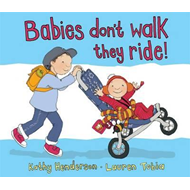 Babies Don't Walk ... They Ride (BOK)