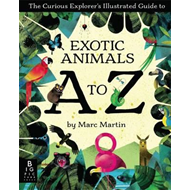 Curious Explorer's Illustrated Guide to Exotic Animals A to (BOK)