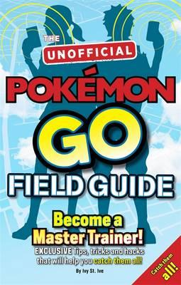 Pokemon Go The Unofficial Field Guide (BOK)