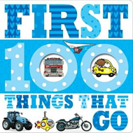 First 100 Things That Go (BOK)