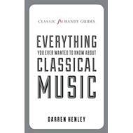 Classic FM Handy Guide to Everything You Ever Wanted to Know (BOK)