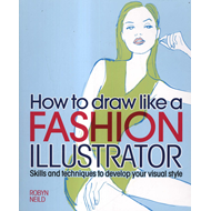 How to Draw Like a Fashion Illustrator (BOK)