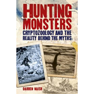 Hunting Monsters - Cryptozoology and the Reality Behind Myth (BOK)