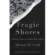 Tragic Shores: A Memoir of Dark Travel (BOK)