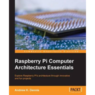 Raspberry Pi Computer Architecture Essentials (BOK)