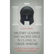 Military Leaders and Sacred Space in Classical Greek Warfare (BOK)