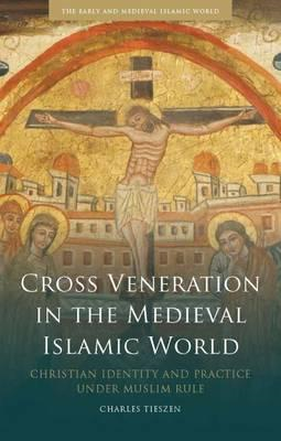 Cross Veneration in the Medieval Islamic World (BOK)