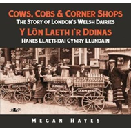 Cows, Cobs & Corner Shops - The Story of London's Welsh Dair (BOK)