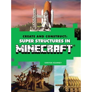 Create and Construct: Super Structures in MINECRAFT (BOK)