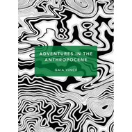 Adventures in the Anthropocene - a journey to the heart of the planet we made (BOK)