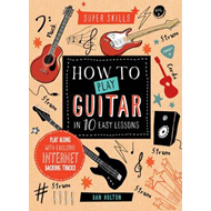 Super Skills: How to Play Guitar in 10 Easy Lessons (BOK)