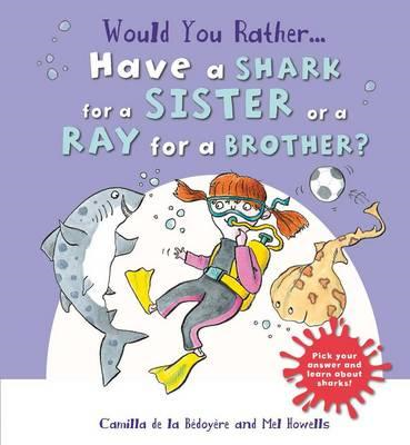Would You Rather: Have a Shark for a Sister or a Ray for a B (BOK)