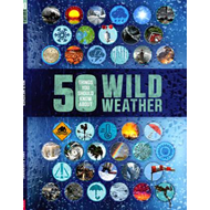 50 Things You Should Know About: Wild Weather (BOK)