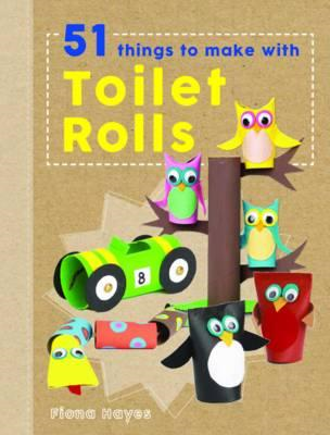Crafty Makes: 51 Things to Do with Toilet Rolls (BOK)
