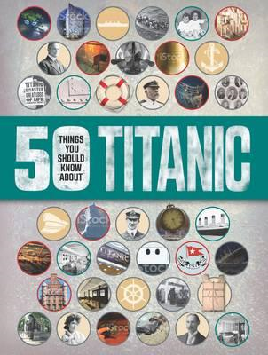 50 Things You Should Know: Titanic (BOK)