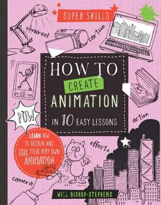 Super Skills: How to Create Animation in 10 Easy Lessons (BOK)