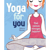 Yoga for You: Feel Calmer, Stronger, Happier (BOK)