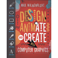 Design, Animate and Create with Computer Graphics (BOK)