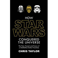 How Star Wars Conquered the Universe (BOK)
