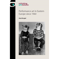 Performance Art in Eastern Europe Since 1960 (BOK)