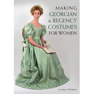 Making Georgian and Regency Costumes for Women (BOK)