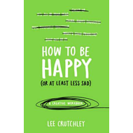 How to Be Happy (or at least less sad) (BOK)