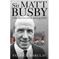 Sir Matt Busby: The Definitive Biography (BOK)