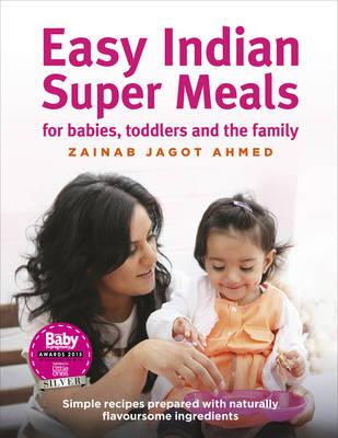 Easy Indian Super Meals for babies, toddlers and the family (BOK)