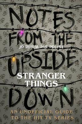 Notes From the Upside Down - Inside the World of Stranger Th (BOK)